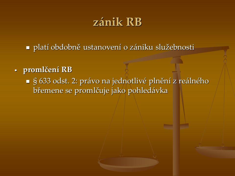 zánik RB platí obdobně ustanovení o zániku služebnosti platí obdobně ustanovení o zániku služebnosti promlčení RB promlčení RB § 633 odst. 2: právo na