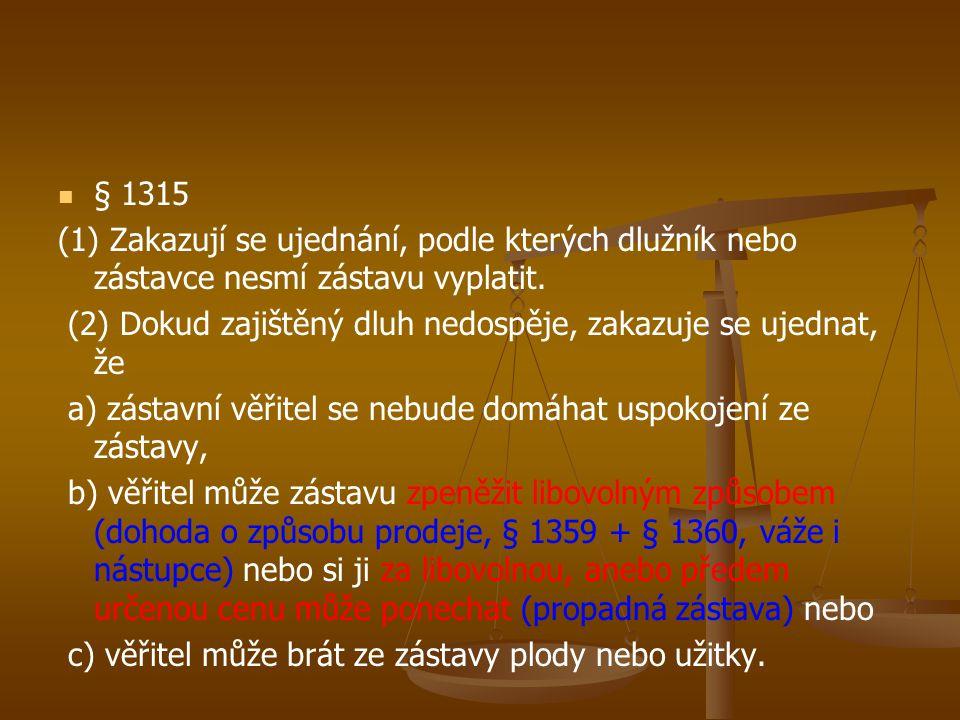 § 1315 (1) Zakazují se ujednání, podle kterých dlužník nebo zástavce nesmí zástavu vyplatit. (2) Dokud zajištěný dluh nedospěje, zakazuje se ujednat,