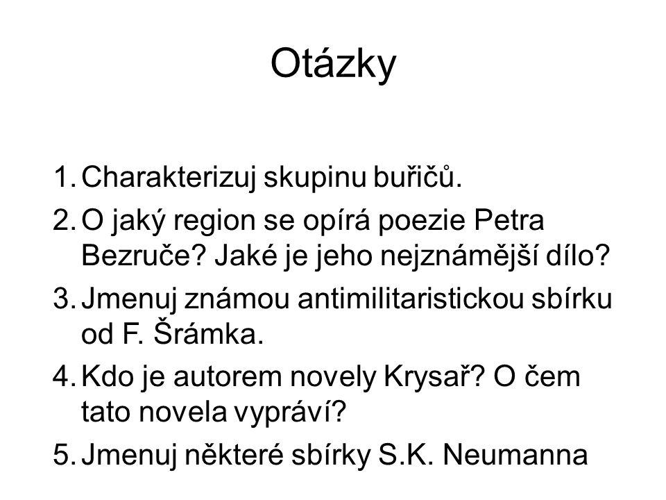 Otázky 1.Charakterizuj skupinu buřičů.2.O jaký region se opírá poezie Petra Bezruče.