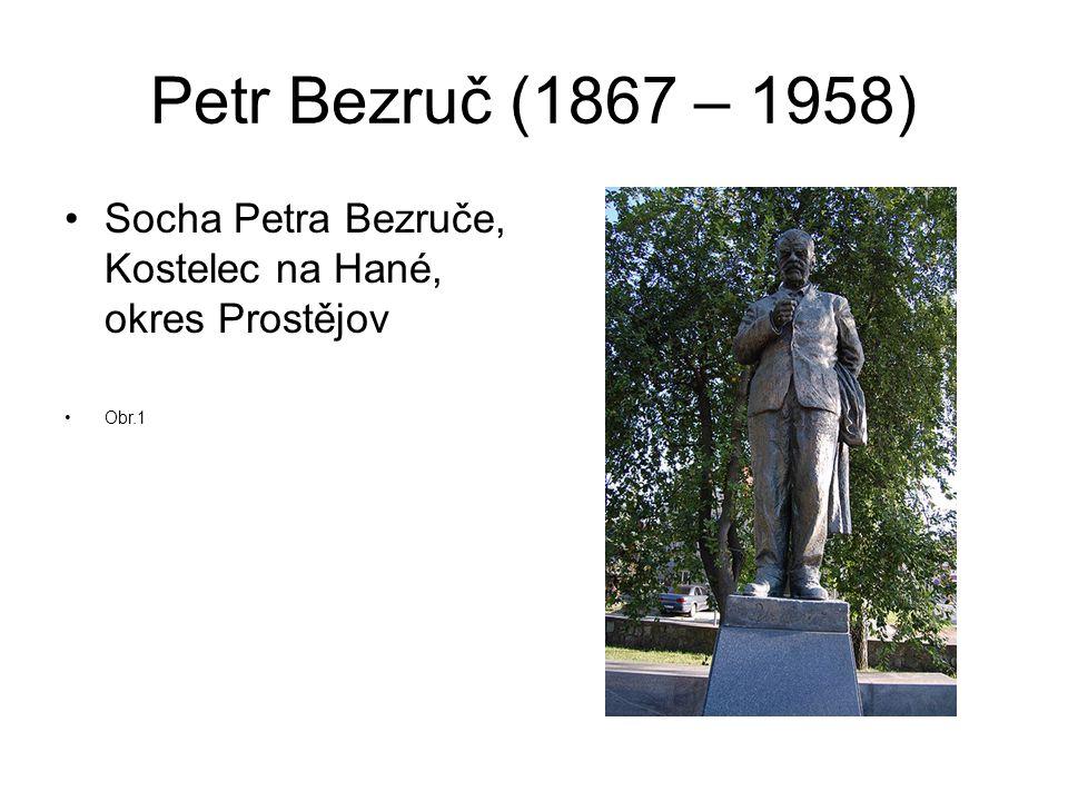 Petr Bezruč (1867 – 1958) Socha Petra Bezruče, Kostelec na Hané, okres Prostějov Obr.1
