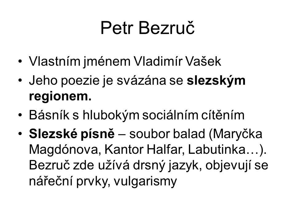 Petr Bezruč Vlastním jménem Vladimír Vašek Jeho poezie je svázána se slezským regionem.