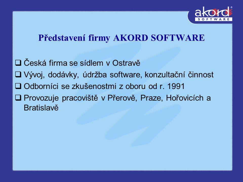 Představení firmy AKORD SOFTWARE  Česká firma se sídlem v Ostravě  Vývoj, dodávky, údržba software, konzultační činnost  Odborníci se zkušenostmi z oboru od r.