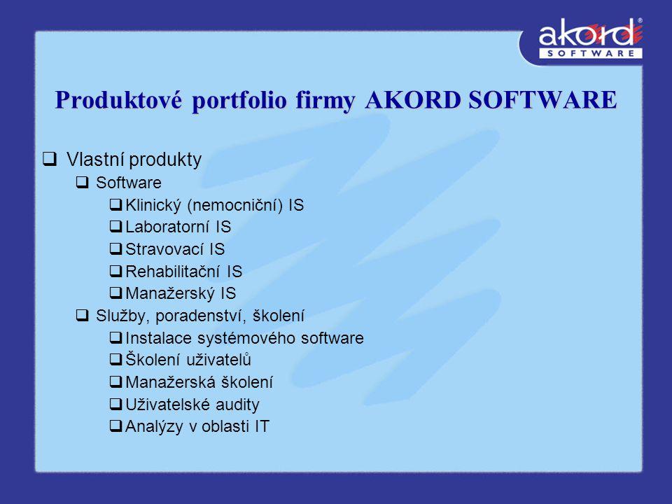 Produktové portfolio firmy AKORD SOFTWARE  Vlastní produkty  Software  Klinický (nemocniční) IS  Laboratorní IS  Stravovací IS  Rehabilitační IS  Manažerský IS  Služby, poradenství, školení  Instalace systémového software  Školení uživatelů  Manažerská školení  Uživatelské audity  Analýzy v oblasti IT