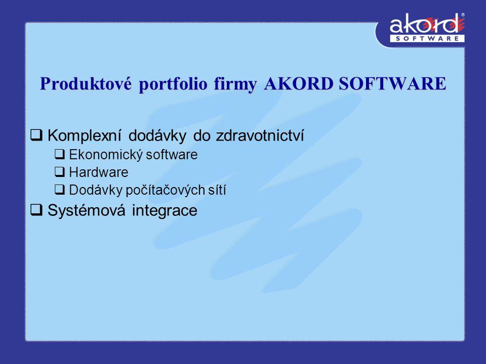 Produktové portfolio firmy AKORD SOFTWARE  Komplexní dodávky do zdravotnictví  Ekonomický software  Hardware  Dodávky počítačových sítí  Systémová integrace