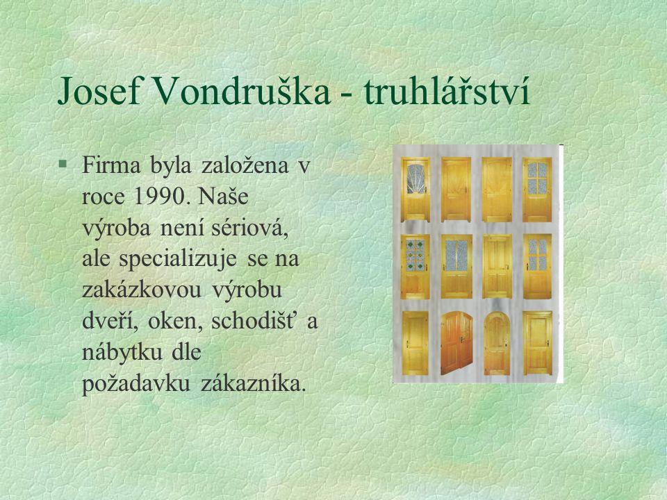 Josef Vondruška - truhlářství §Firma byla založena v roce 1990.