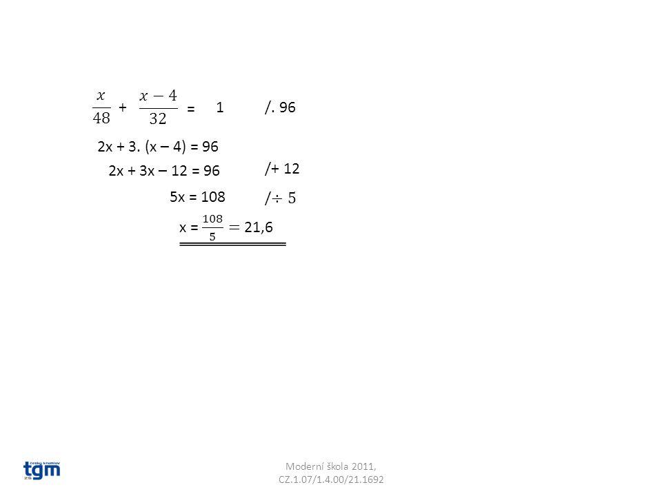 Moderní škola 2011, CZ.1.07/1.4.00/21.1692 1+ = /. 96 2x + 3. (x – 4) = 96 2x + 3x – 12 = 96 /+ 12 5x = 108