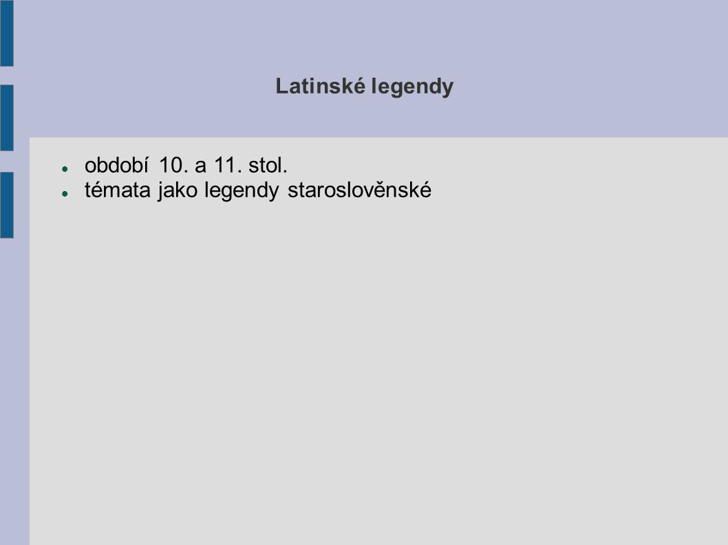 Latinské legendy období 10. a 11. stol. témata jako legendy staroslověnské