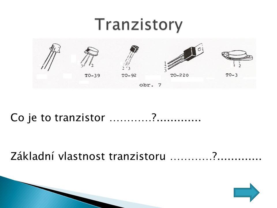 Co je to tranzistor …………?............. Základní vlastnost tranzistoru …………?.............