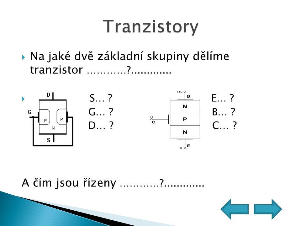 Na jaké dvě základní skupiny dělíme tranzistor …………?.............  SS… ? E… ? G… ? B… ? D… ? C… ? A čím jsou řízeny …………?.............