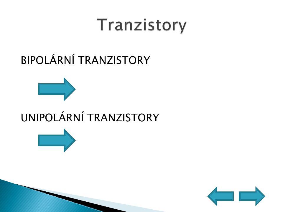 BIPOLÁRNÍ TRANZISTORY UNIPOLÁRNÍ TRANZISTORY