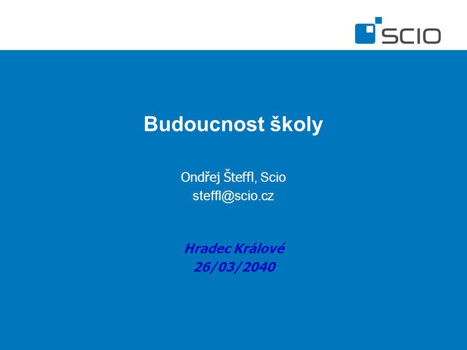 Budoucnost školy Ondřej Šteffl, Scio steffl@scio.cz Hradec Králové 26/03/2040