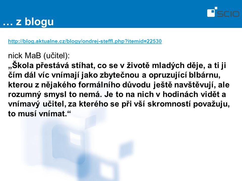"""… z blogu http://blog.aktualne.cz/blogy/ondrej-steffl.php?itemid=22530 nick MaB (učitel): """"Škola přestává stíhat, co se v životě mladých děje, a ti ji"""