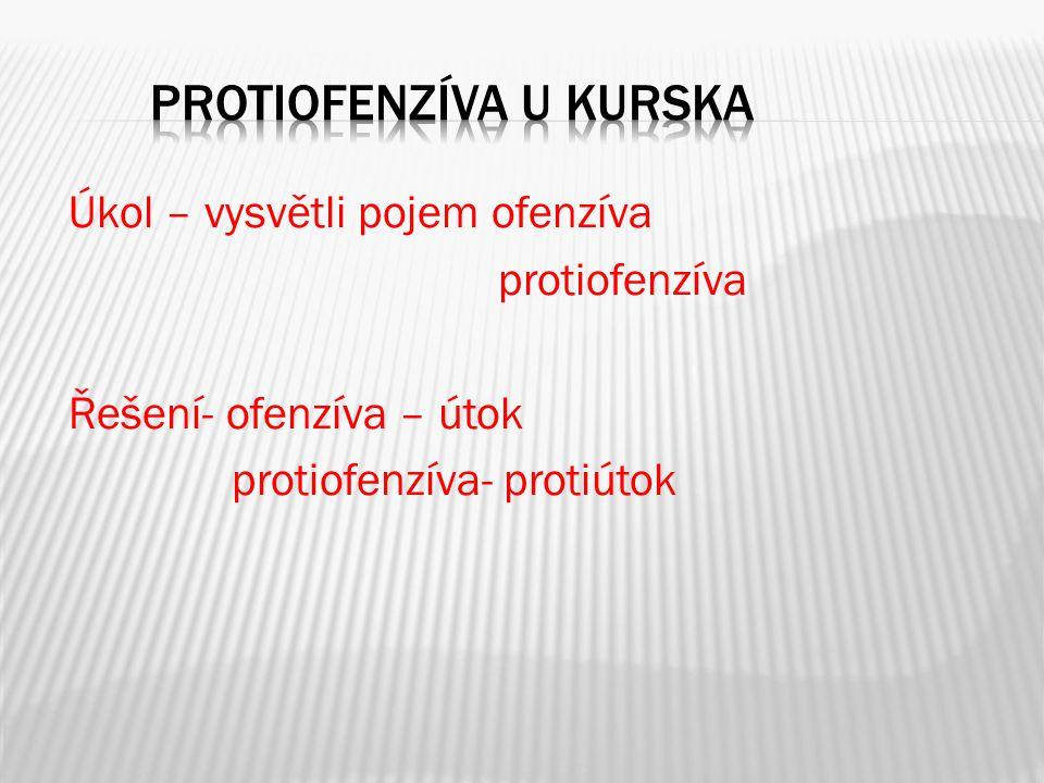 Úkol – vysvětli pojem ofenzíva protiofenzíva Řešení- ofenzíva – útok protiofenzíva- protiútok