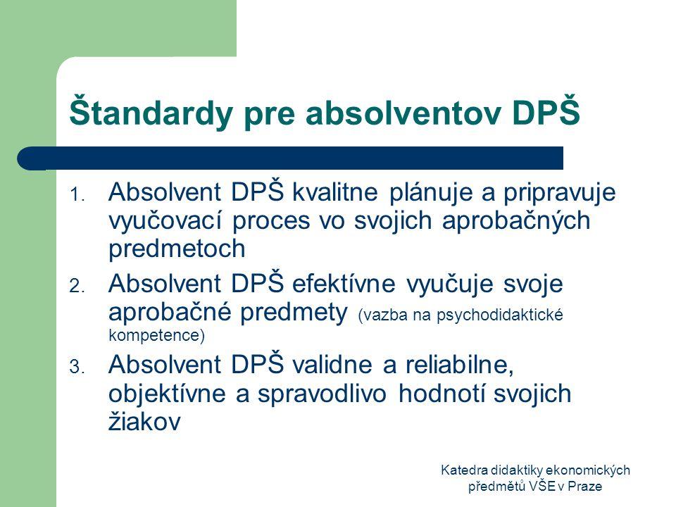 Katedra didaktiky ekonomických předmětů VŠE v Praze Štandardy pre absolventov DPŠ 1.
