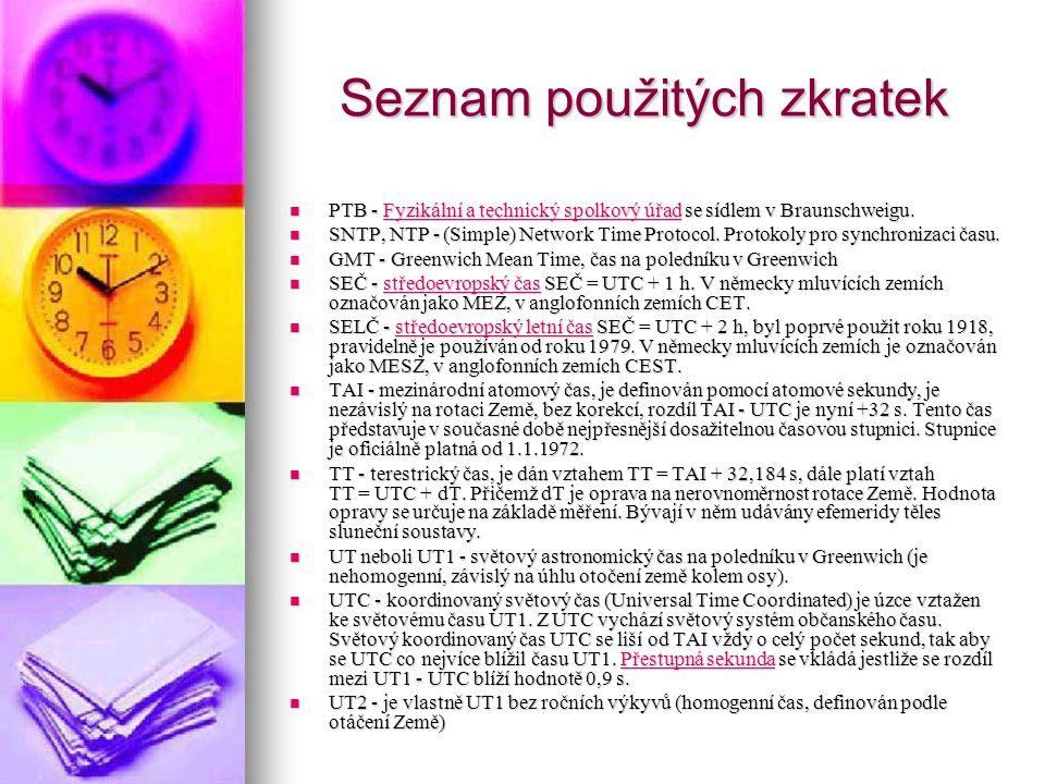 Seznam použitých zkratek PTB - Fyzikální a technický spolkový úřad se sídlem v Braunschweigu. PTB - Fyzikální a technický spolkový úřad se sídlem v Br