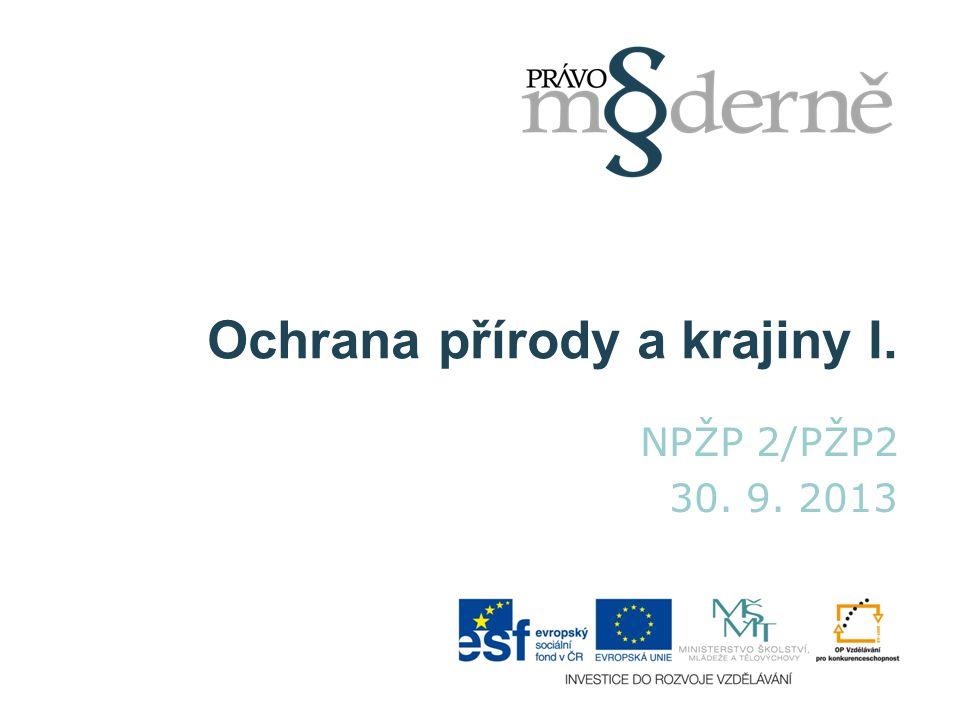 Ochrana přírody a krajiny I. NPŽP 2/PŽP2 30. 9. 2013