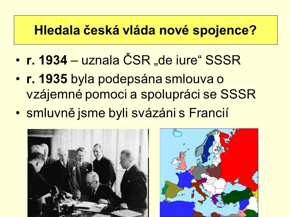 """r. 1934 – uznala ČSR """"de iure"""" SSSR r. 1935 byla podepsána smlouva o vzájemné pomoci a spolupráci se SSSR smluvně jsme byli svázáni s Francií Hledala"""