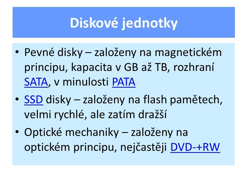 Pevné disky – založeny na magnetickém principu, kapacita v GB až TB, rozhraní SATA, v minulosti PATA SATAPATA SSD disky – založeny na flash pamětech, velmi rychlé, ale zatím dražší SSD Optické mechaniky – založeny na optickém principu, nejčastěji DVD-+RWDVD-+RW Diskové jednotky