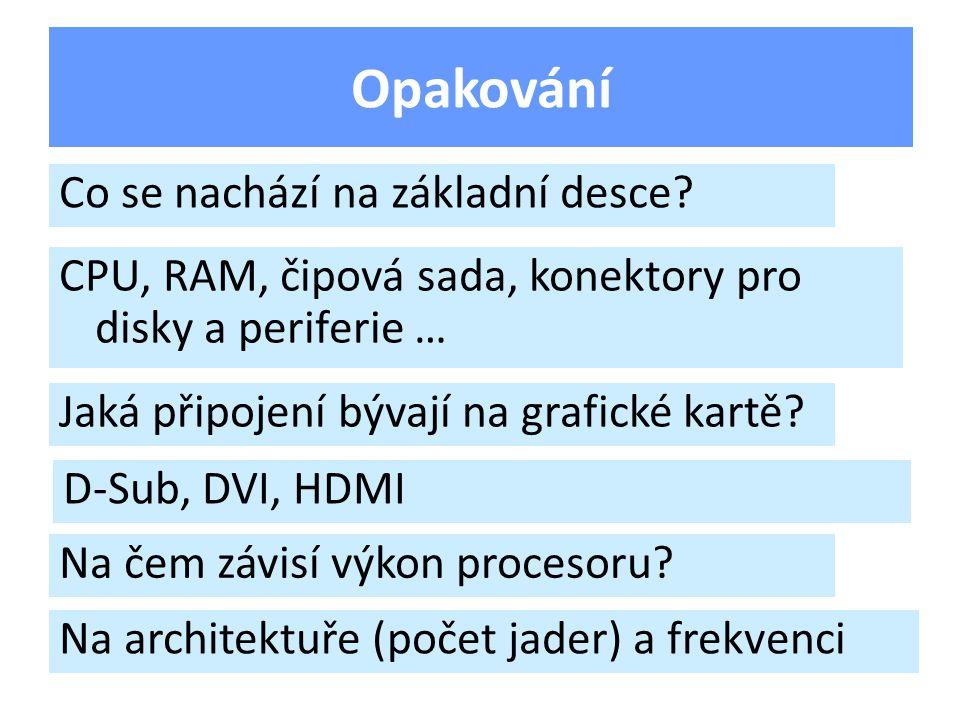 Opakování CPU, RAM, čipová sada, konektory pro disky a periferie … Jaká připojení bývají na grafické kartě.