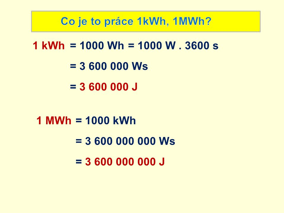 1 kWh= 1000 Wh= 1000 W. 3600 s = 3 600 000 Ws = 3 600 000 J 1 MWh= 1000 kWh = 3 600 000 000 Ws = 3 600 000 000 J