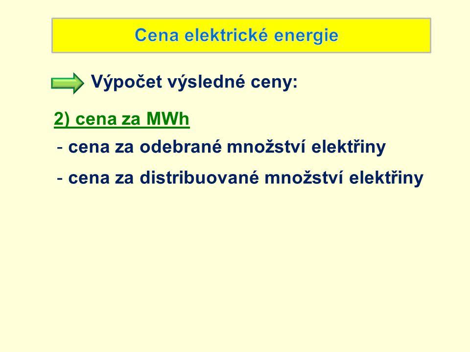 Výpočet výsledné ceny: 2) cena za MWh - cena za odebrané množství elektřiny - cena za distribuované množství elektřiny