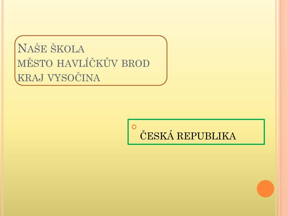 N AŠE ŠKOLA MĚSTO HAVLÍČKŮV BROD KRAJ VYSOČINA ČESKÁ REPUBLIKA