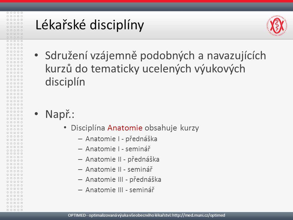 Sdružení vzájemně podobných a navazujících kurzů do tematicky ucelených výukových disciplín Např.: Disciplína Anatomie obsahuje kurzy – Anatomie I - p