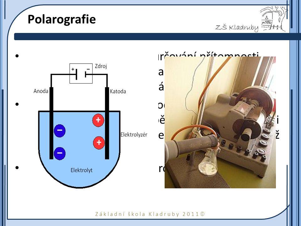 Základní škola Kladruby 2011  Polarografie Polarografie je metoda k určování přítomnosti (kvality) a koncentrace (kvality) redukovatelných nebo oxido