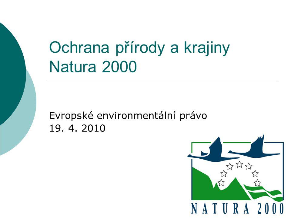 Ochrana přírody v EU  Komunitární legislativa se týká: regulace obchodování s druhy podle úmluvy CITES ochrana druhů ex situ – ZOO ochrana druhů in situ  podle směrnice o ptácích a směrnice o stanovištích  podle jiných předpisů (kožešinová zvířata, ploutvonožci, velryby, delfíni) územní ochrana – soustava Natura 2000