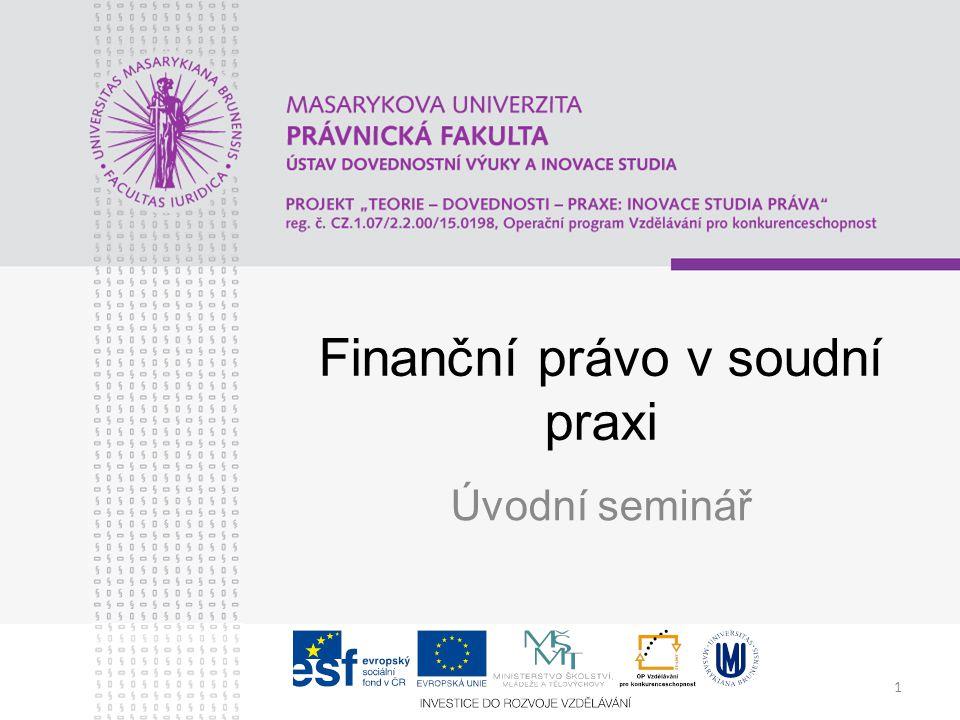 1 Finanční právo v soudní praxi Úvodní seminář