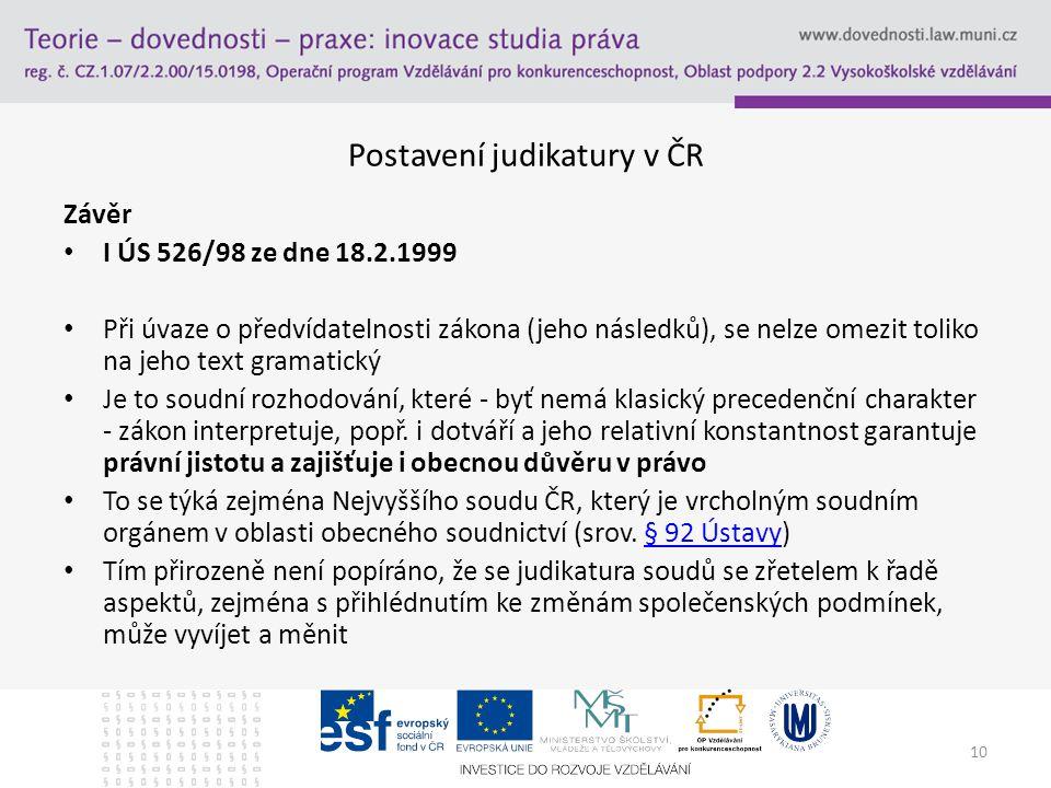 11 Postavení judikatury v ČR Změna judikatury Postavení soudu v hierarchii soudní moci Jde o rozsudek senátu nebo pléna.