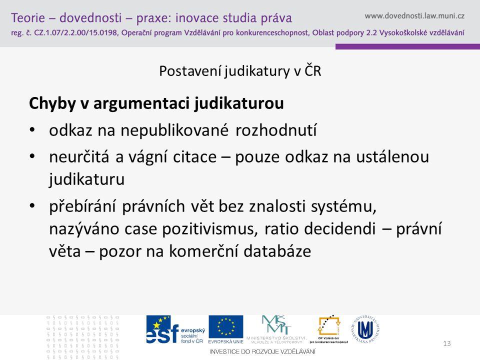 13 Postavení judikatury v ČR Chyby v argumentaci judikaturou odkaz na nepublikované rozhodnutí neurčitá a vágní citace – pouze odkaz na ustálenou judi
