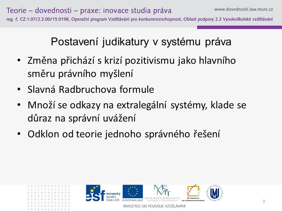 4 Postavení judikatury v ČR Odvíjí se od principu právní jistoty 1.V systému common law doktrína stare decisis 2.V kont.