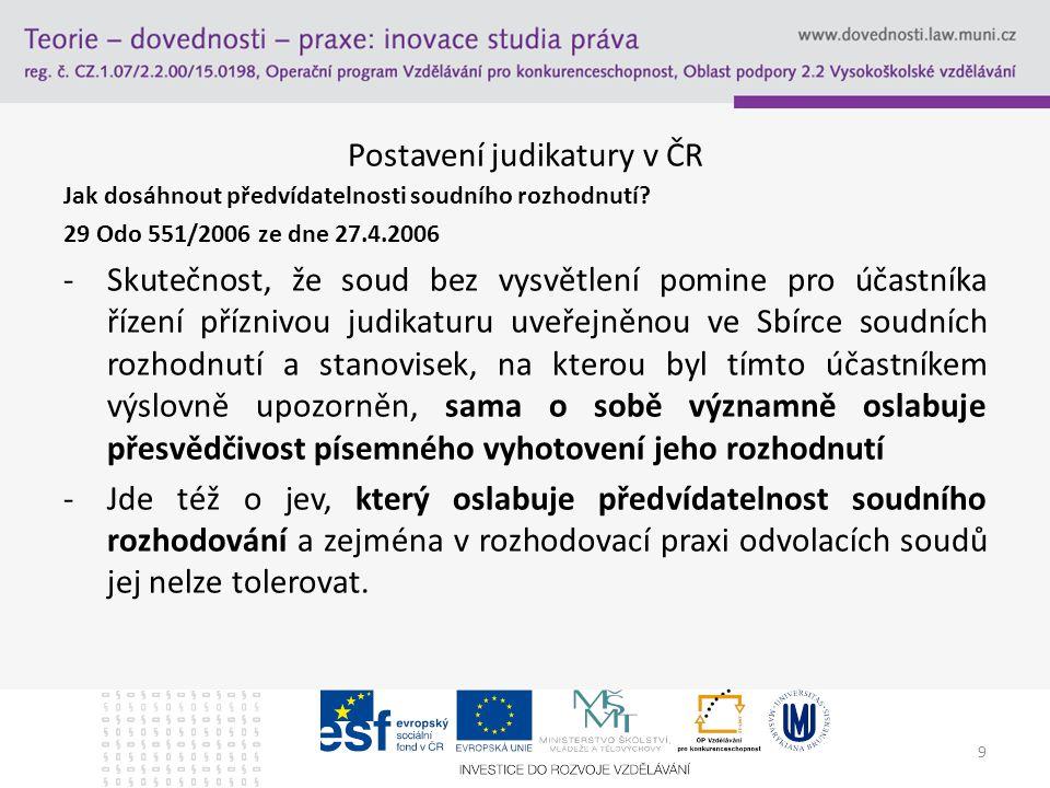 9 Postavení judikatury v ČR Jak dosáhnout předvídatelnosti soudního rozhodnutí? 29 Odo 551/2006 ze dne 27.4.2006 -Skutečnost, že soud bez vysvětlení p