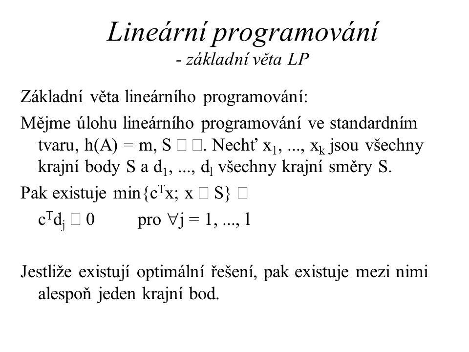 Lineární programování - základní věta LP Základní věta lineárního programování: Mějme úlohu lineárního programování ve standardním tvaru, h(A) = m, S .