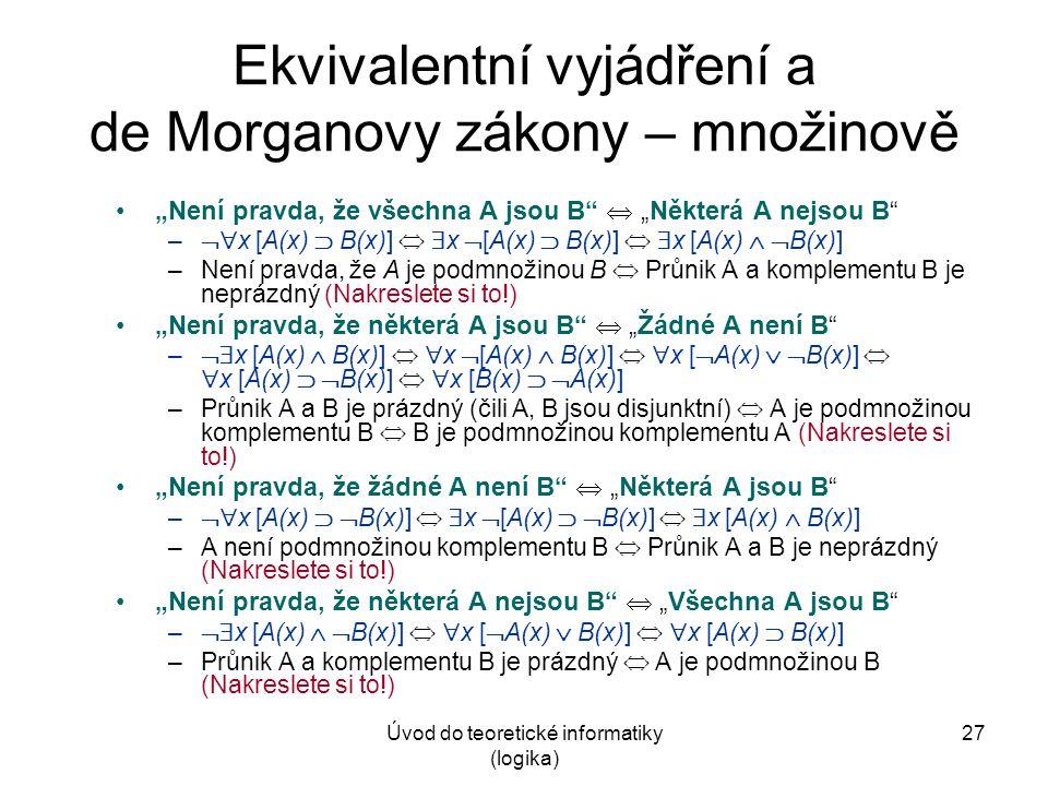 """Úvod do teoretické informatiky (logika) 27 Ekvivalentní vyjádření a de Morganovy zákony – množinově """"Není pravda, že všechna A jsou B""""  """"Některá A ne"""