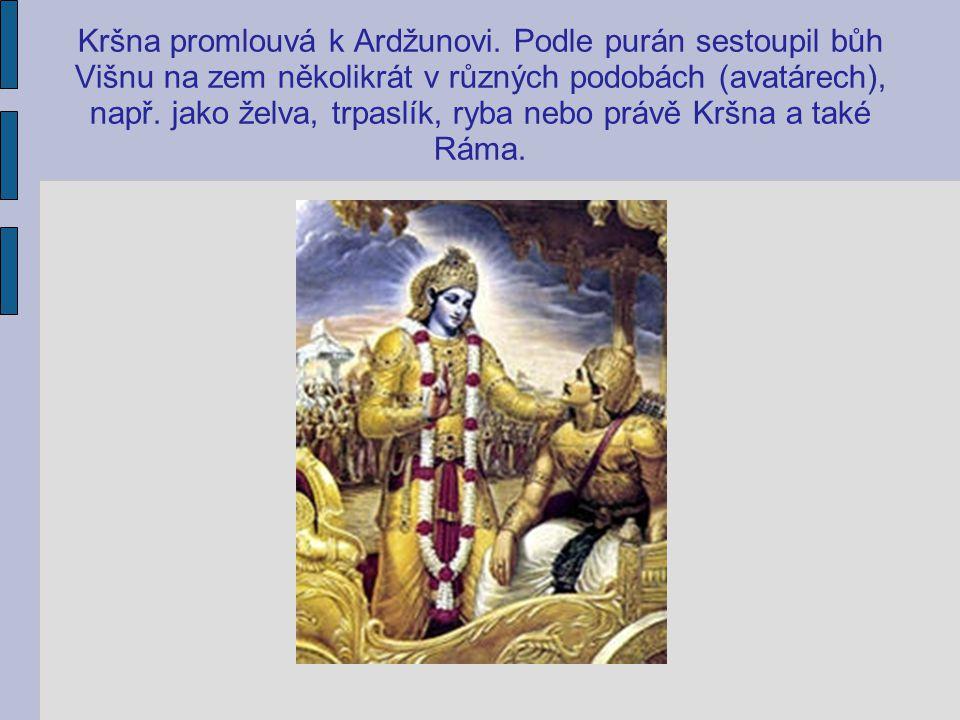 Kršna promlouvá k Ardžunovi. Podle purán sestoupil bůh Višnu na zem několikrát v různých podobách (avatárech), např. jako želva, trpaslík, ryba nebo p