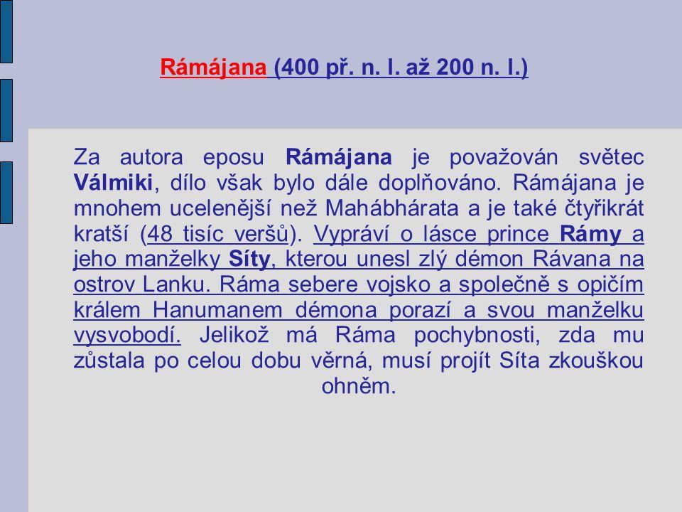 Rámájana (400 př. n. l. až 200 n. l.) Za autora eposu Rámájana je považován světec Válmiki, dílo však bylo dále doplňováno. Rámájana je mnohem uceleně