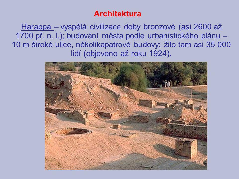 Harappa – vyspělá civilizace doby bronzové (asi 2600 až 1700 př. n. l.); budování města podle urbanistického plánu – 10 m široké ulice, několikapatrov