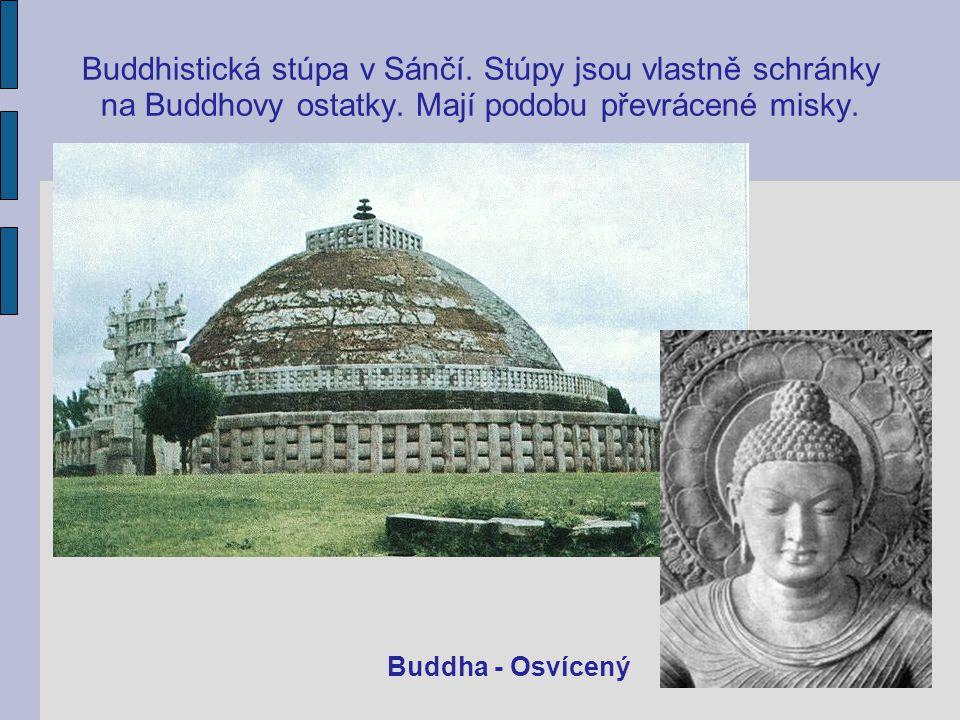Buddhistická stúpa v Sánčí. Stúpy jsou vlastně schránky na Buddhovy ostatky. Mají podobu převrácené misky. Buddha - Osvícený
