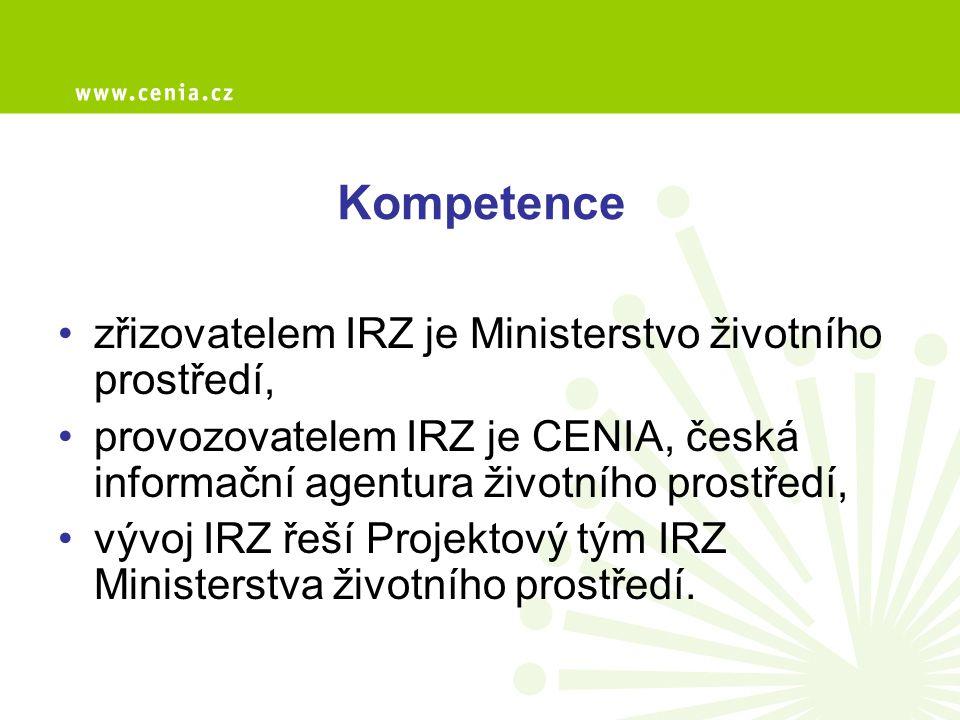 Kompetence zřizovatelem IRZ je Ministerstvo životního prostředí, provozovatelem IRZ je CENIA, česká informační agentura životního prostředí, vývoj IRZ