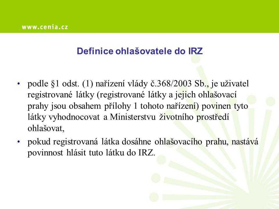 Definice ohlašovatele do IRZ podle §1 odst. (1) nařízení vlády č.368/2003 Sb., je uživatel registrované látky (registrované látky a jejich ohlašovací