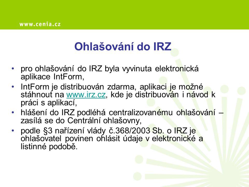 Ohlašování do IRZ pro ohlašování do IRZ byla vyvinuta elektronická aplikace IntForm, IntForm je distribuován zdarma, aplikaci je možné stáhnout na www
