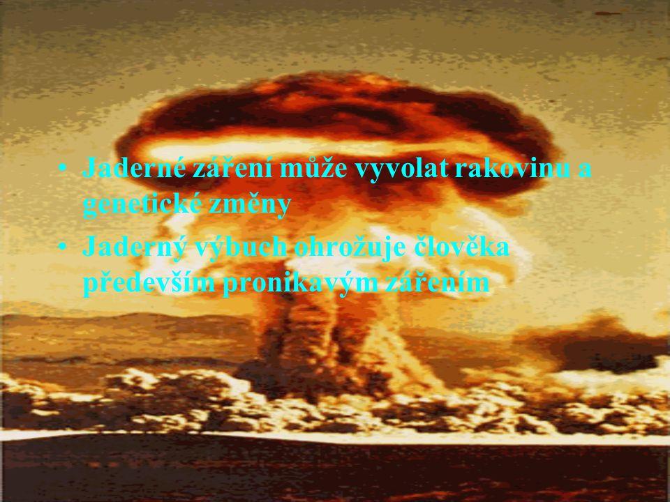 Jaderné záření může vyvolat rakovinu a genetické změny Jaderný výbuch ohrožuje člověka především pronikavým zářením