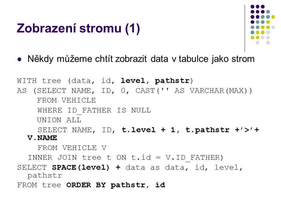 Zobrazení stromu (2) DataLevelPathStr All1 Air1 Plane2Air>Plane Rocket2Air>Rocket Earth1 Car2Earth>Car Truck2Earth>Truck 2Wheeles2Earth>2Wheeles Bicycle3Earth>2Wheeles>Bicycle …