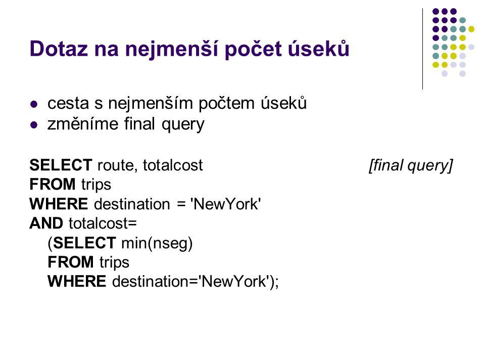 Dotaz na nejmenší počet úseků cesta s nejmenším počtem úseků změníme final query SELECT route, totalcost [final query] FROM trips WHERE destination =
