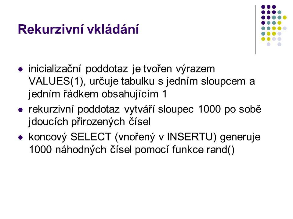 Rekurzivní vkládání inicializační poddotaz je tvořen výrazem VALUES(1), určuje tabulku s jedním sloupcem a jedním řádkem obsahujícím 1 rekurzivní podd