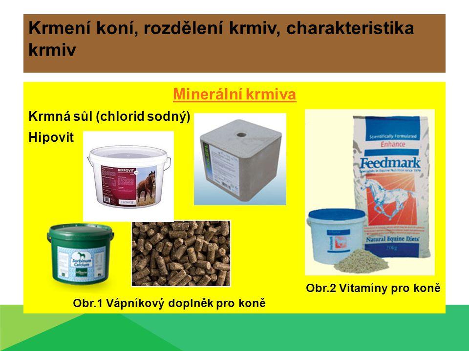 Krmení koní, rozdělení krmiv, charakteristika krmiv Minerální krmiva Krmná sůl (chlorid sodný) Hipovit Obr.2 Vitamíny pro koně Obr.1 Vápníkový doplněk