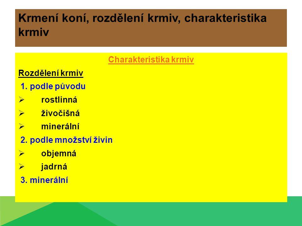 Charakteristika krmiv Rozdělení krmiv 1. podle původu  rostlinná  živočišná  minerální 2. podle množství živin  objemná  jadrná 3. minerální