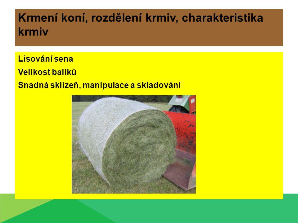Krmení koní, rozdělení krmiv, charakteristika krmiv Lisování sena Velikost balíků Snadná sklizeň, manipulace a skladování